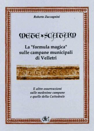 """Mete scatam: la """"formula magica"""" sulle campane municipali di Velletri e altre osservazioni sulle medesime campane e quelle della Cattedrale"""